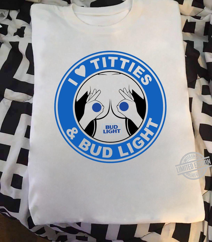 I Love Titties & Bud Light Shirt