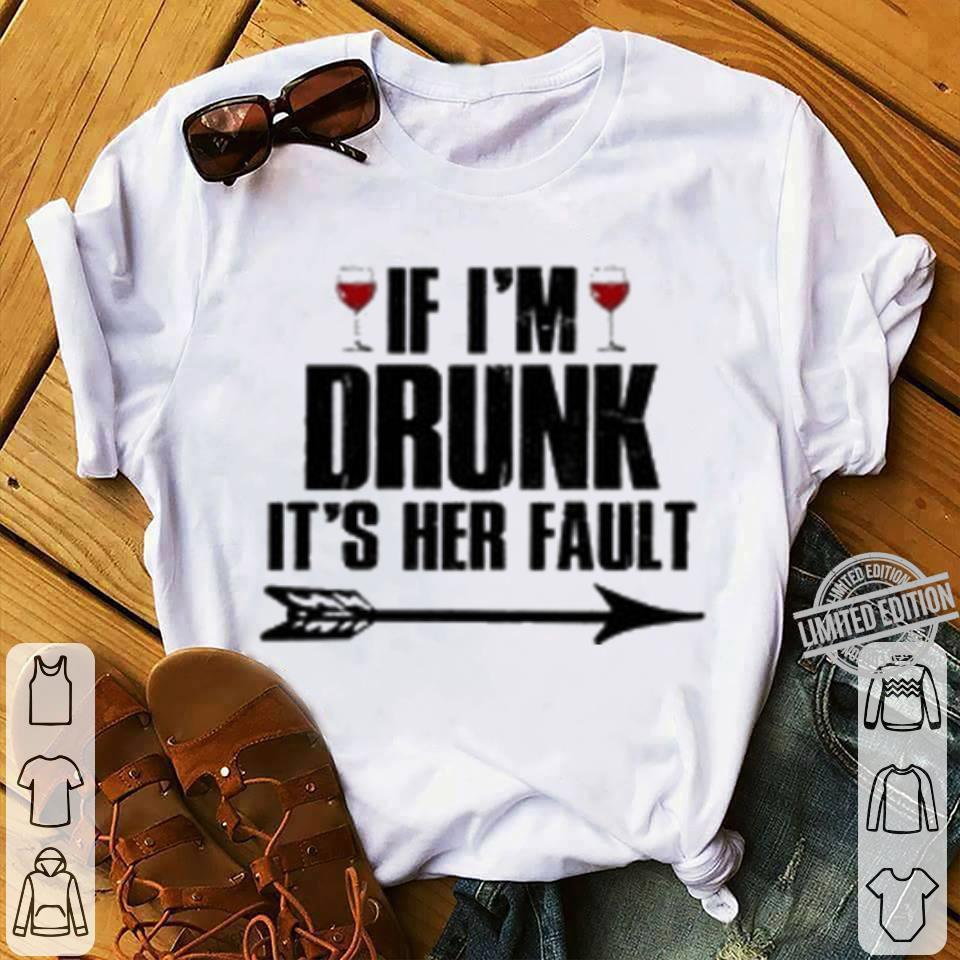 If I'm Drunk It's Her Fault Shirt