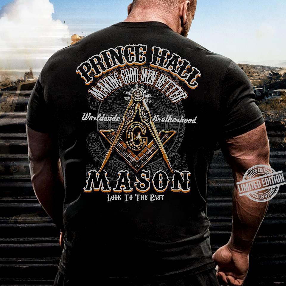 Prince Hall Making Good Men Better Worldwide Brotherhood Mason Look To The East Shirt