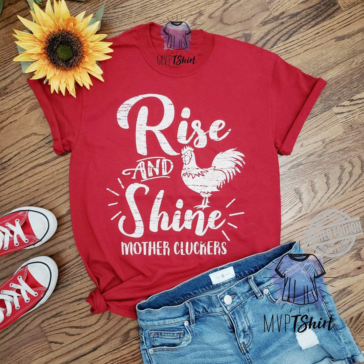 Rise And Shine Mother Cluckers Shirt