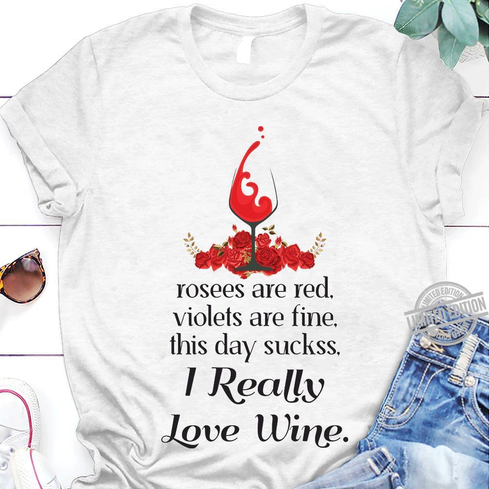 Rosees Are Red Violets Are Fine This Day Suckss I Really Love Wine Shirt