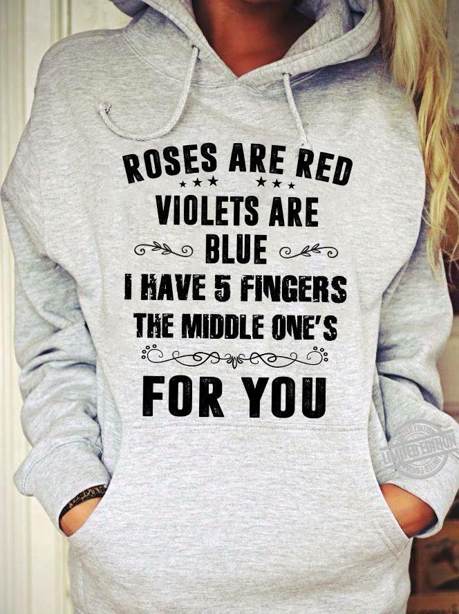 Roses Are Red Violets Are Blue I Have 5 Fingers The Middle One's For You Shirt