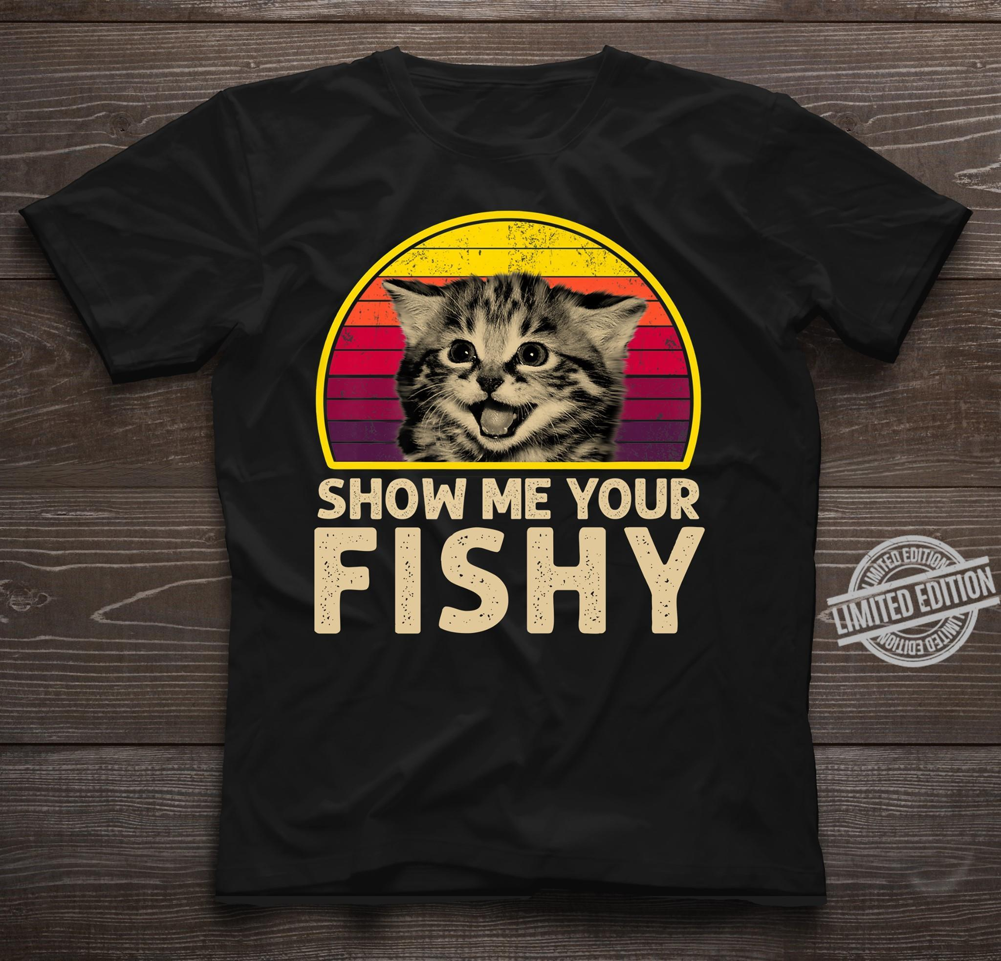 Show Me Your Fishy Cat Shirt