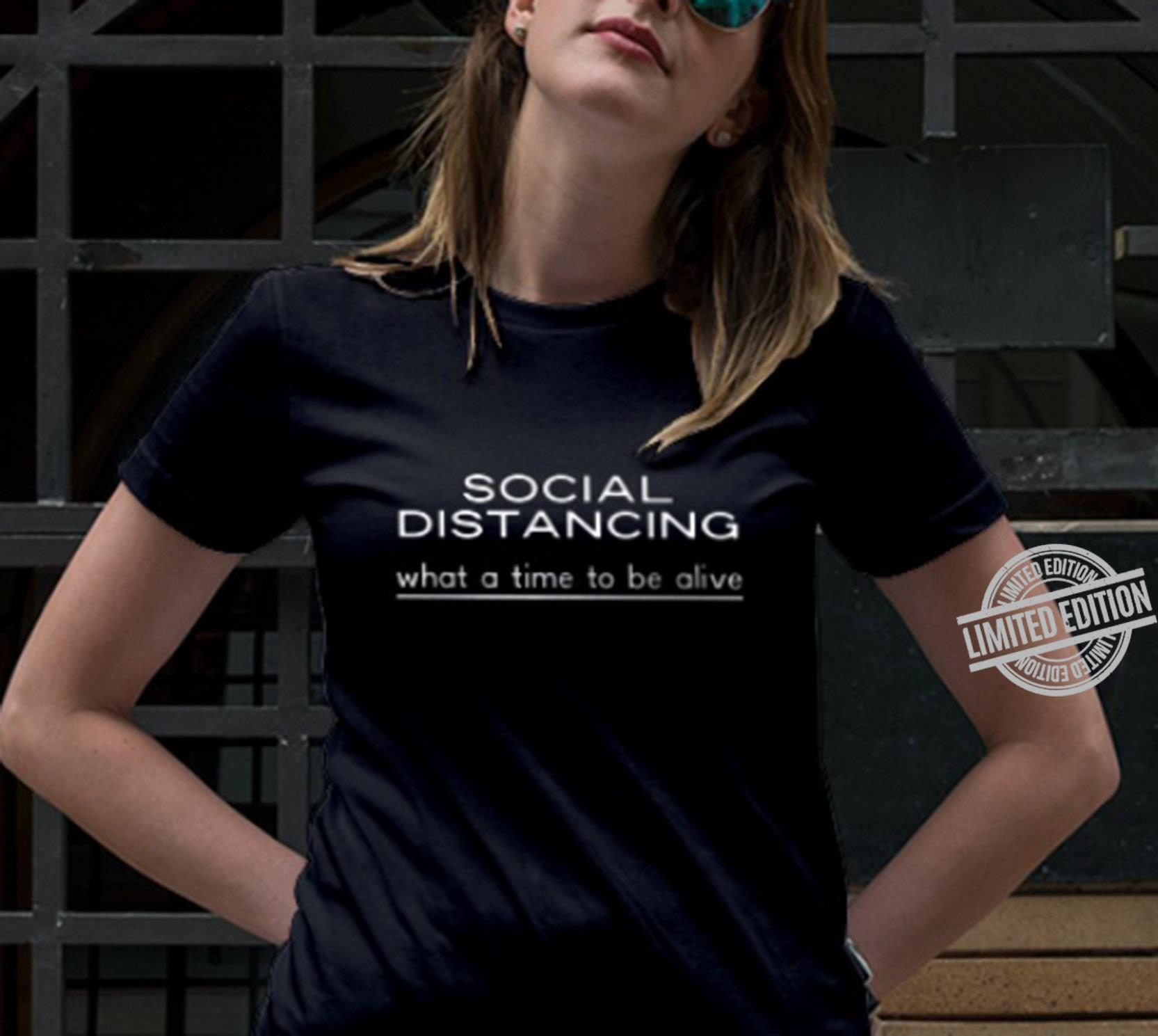 Social Distancing What A Time To Be Alive Shirt