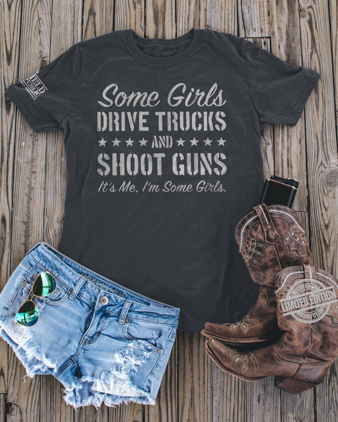 Some Girls Drive Trucks And Shoot Guns It's Me I'm Some Girls Shirt