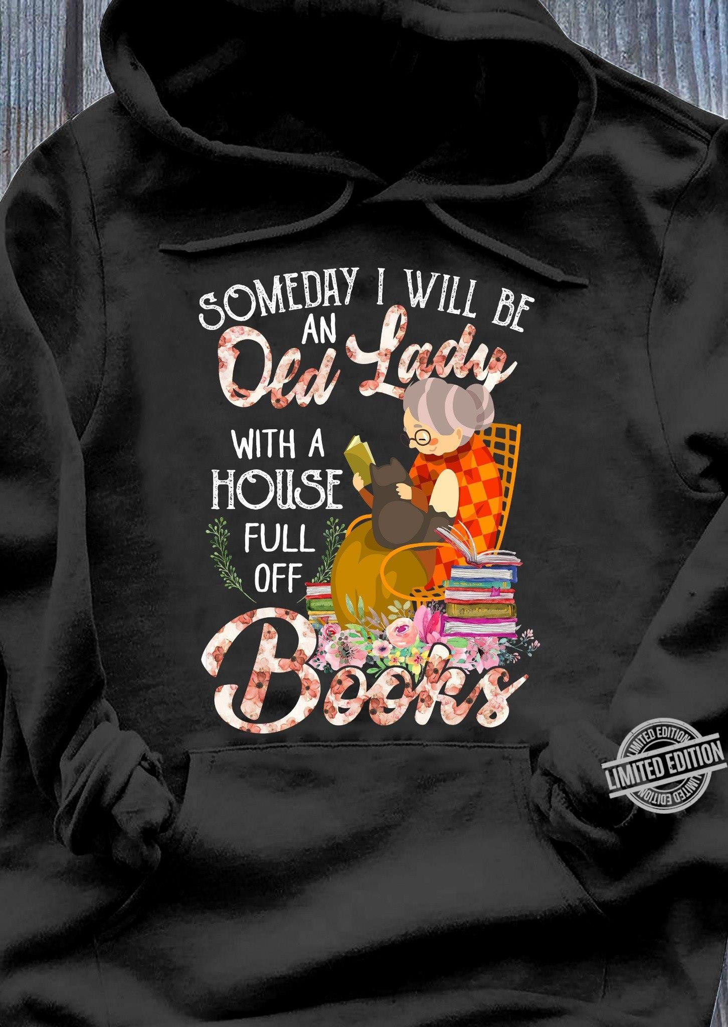 Someday I Will Be An Old Lady With A House Full Off Books Shirt