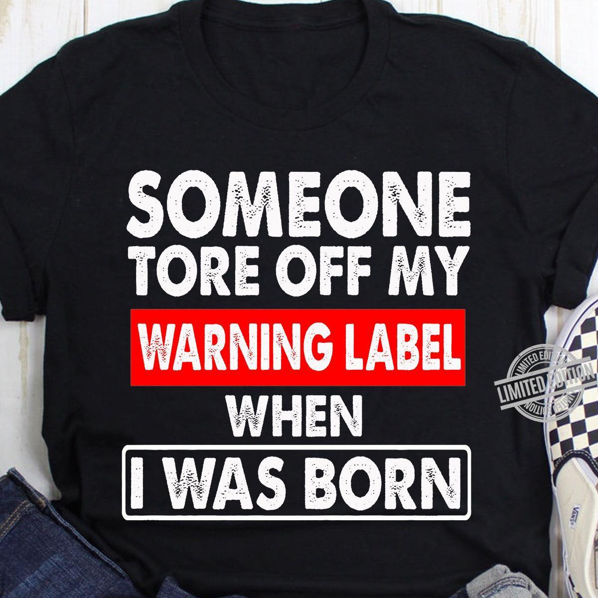Someone Tore Off My Warning Label When I Was Born Shirt
