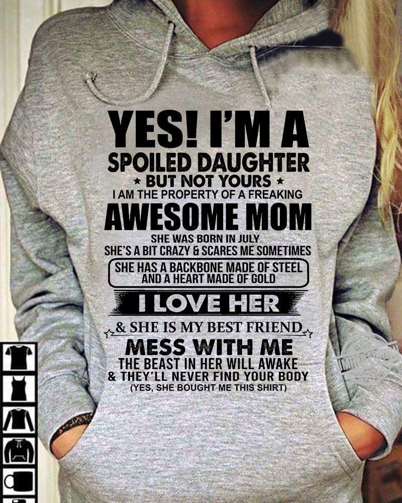 Spoiled Daughter But Not Yours Awesome Mom She Was Born In July I Love Her Shirt