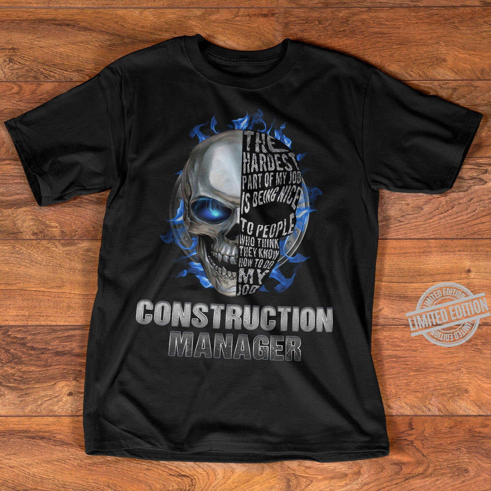 The Hardest Part Of My Job Is Being Nice To People Who Think They Know How To Do My Job Construction Manager Shirt